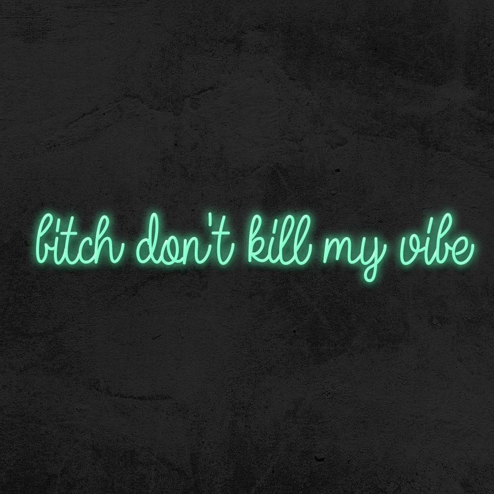 bitch don't kill my vibe neon led deco la maison du neon
