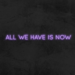 all we have is now neon led deco la maison du neon