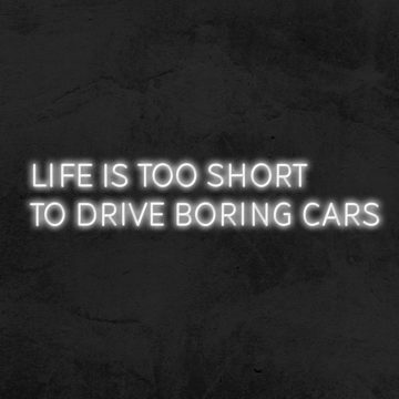 Néon Life is too short to drive boring cars