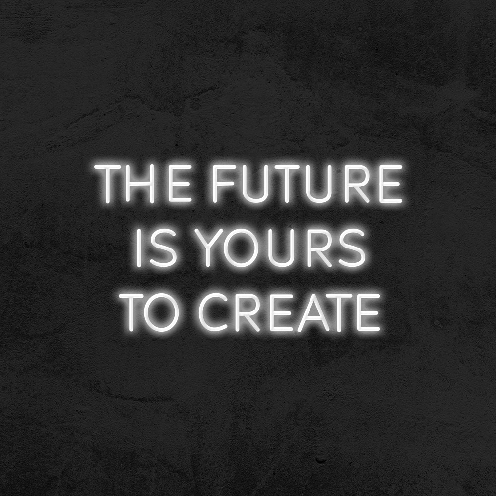 Néon The Future is yours to create